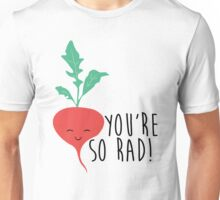 You're So Rad - Radish Unisex T-Shirt