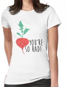 You're So Rad - Radish Womens Fitted T-Shirt