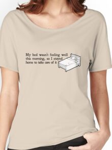 My bed wasn't feeling well this morning, so I stayed home to take care of it Women's Relaxed Fit T-Shirt