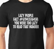 Lazy people fact #61943516458: You were too lazy to read that number Unisex T-Shirt