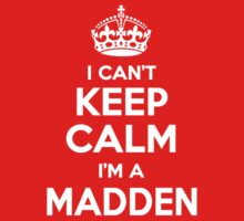 I can't keep calm, Im a MADDEN by icant