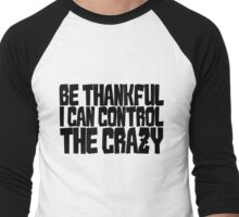 Be thankful I can control the crazy Men's Baseball ¾ T-Shirt