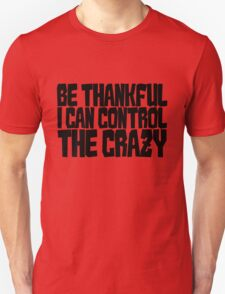 Be thankful I can control the crazy T-Shirt