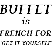 BUFFET IS FRENCH by grumpy4now