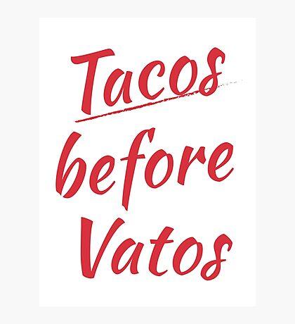 Tacos before vatos Photographic Print