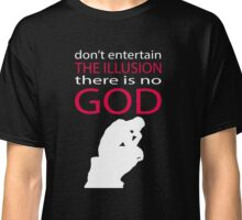 There is no God Classic T-Shirt
