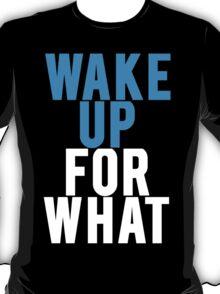 Wake Up For What T-Shirt