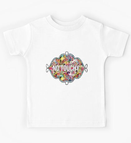 No touchy. Kids Tee
