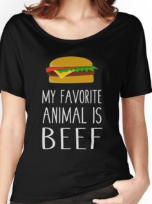 My Favorite Animal Is Beef Women's Relaxed Fit T-Shirt