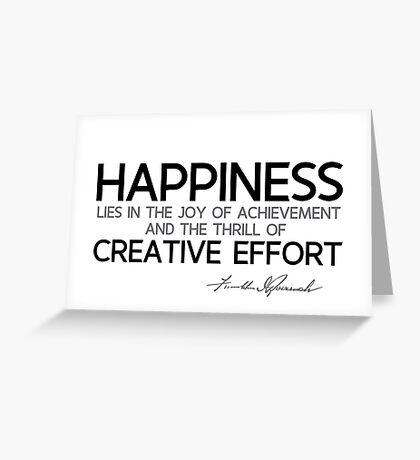 happiness: creative effort - franklin d. roosevelt Greeting Card