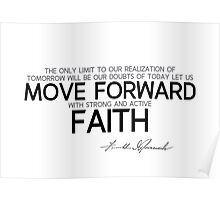 move forward with strong and active faith - franklin d. roosevelt Poster