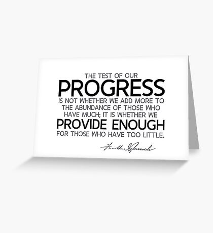 progress: provide enough for those who have too little - franklin d. roosevelt Greeting Card
