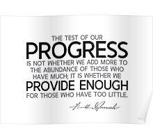 progress: provide enough for those who have too little - franklin d. roosevelt Poster
