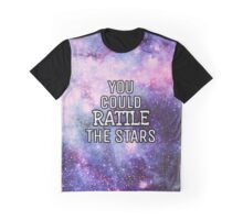You could rattle the stars Graphic T-Shirt