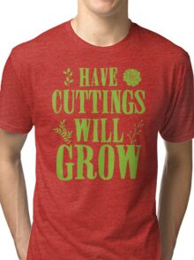 Have cuttings will grow Tri-blend T-Shirt