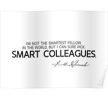 I can sure pick smart colleagues - franklin d. roosevelt Poster