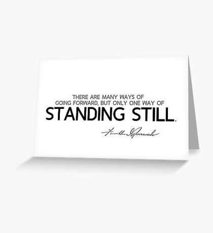 only one way of standing still - franklin d. roosevelt Greeting Card