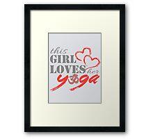 This Girl Loves her YOGA Framed Print