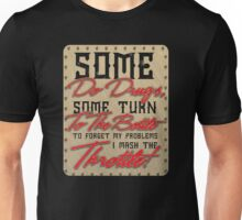 Some Do Drugs Some Turn To The Bottle Unisex T-Shirt