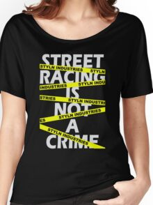 Street Racing Is Not A Crime Women's Relaxed Fit T-Shirt