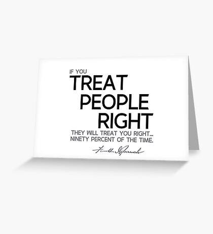 if you treat people right they will treat you right - franklin d. roosevelt Greeting Card