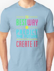 The Best Way To Predict The Future Create It Unisex T-Shirt