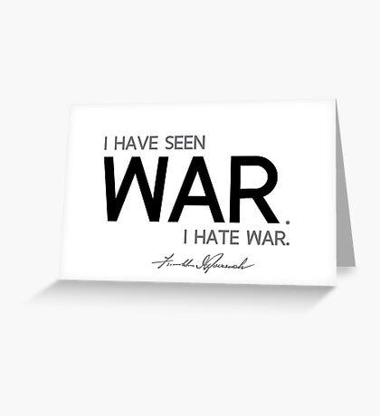 I have seen war, I hate war  - franklin d. roosevelt Greeting Card