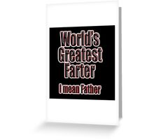 DAD, POP, World's Greatest Farter I mean Father Greeting Card