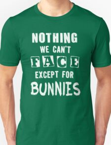 Nothing We Can't Face Except For Bunnies Unisex T-Shirt