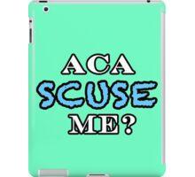 Aca Scuse Me? - Pitch Perfect Quote iPad Case/Skin