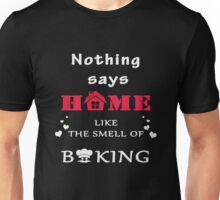 Nothing says home like the smell of baking Unisex T-Shirt