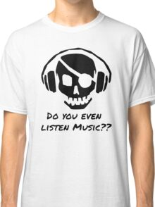 Do You Even Listen Music Classic T-Shirt