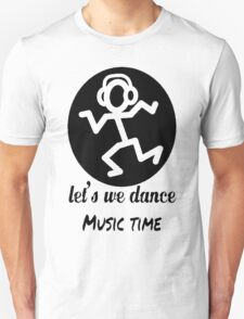 Let's We Dance Music Time Unisex T-Shirt