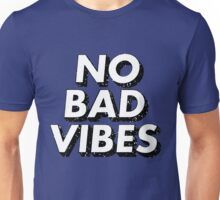 No Bad Vibes Ever Unisex T-Shirt