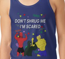 Don't Shrug Me I'm Scared Tank Top