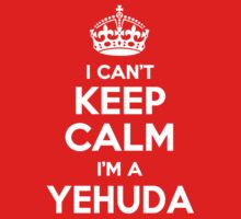 I can't keep calm, Im a YEHUDA by icant