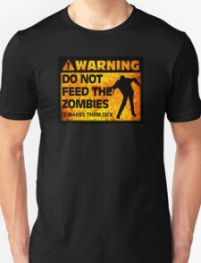 Warning: Do Not Feed the Zombies Unisex T-Shirt