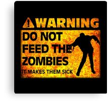 Warning: Do Not Feed the Zombies Canvas Print