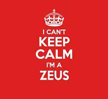I can't keep calm, Im a ZEUS T-Shirt