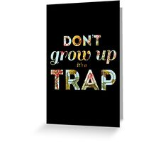 Don't grow up, it's a trap. Greeting Card
