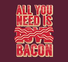 All you need is Bacon Unisex T-Shirt