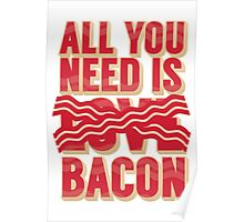 All you need is Bacon Poster