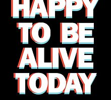 I'm happy to be alive today by Tucker Stosic