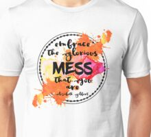 embrace the mess you are Unisex T-Shirt