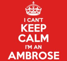 I can't keep calm, Im a AMBROSE by icant