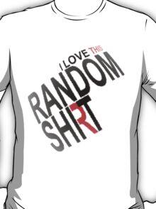 I LOVE RANDOM SHIT T-Shirt