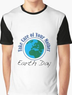 Take Care of Mother Earth - Earth Day Graphic T-Shirt