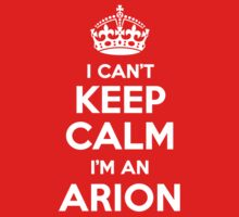 I can't keep calm, Im a ARION by icant