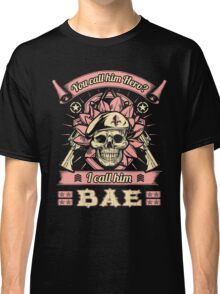 Military Wife Skull Art Soldier Girlfriend Fiance You Call Him Hero I Call Him Bae USA Army Marines USMC Navy Sailor Coast Guard Air Force Special Forces War Veteran Guns Rifle Vintage Grunge Classic T-Shirt
