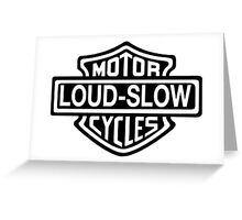 Loud and Slow Motor Cycles Greeting Card